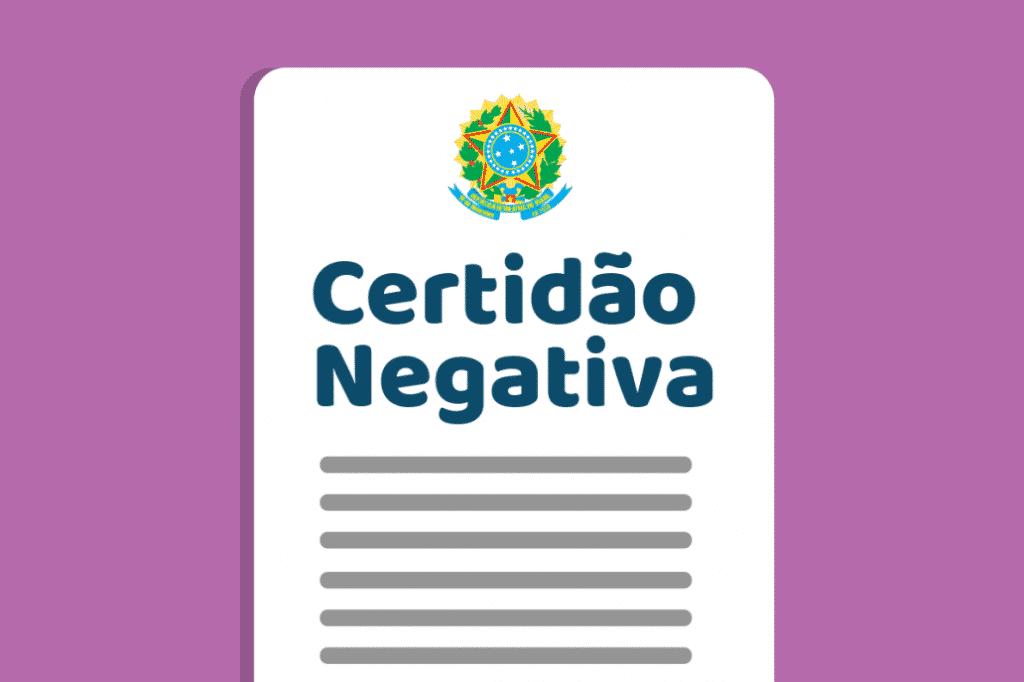 Certidões Negativas de Débitos Federal, Estadual e Municipal